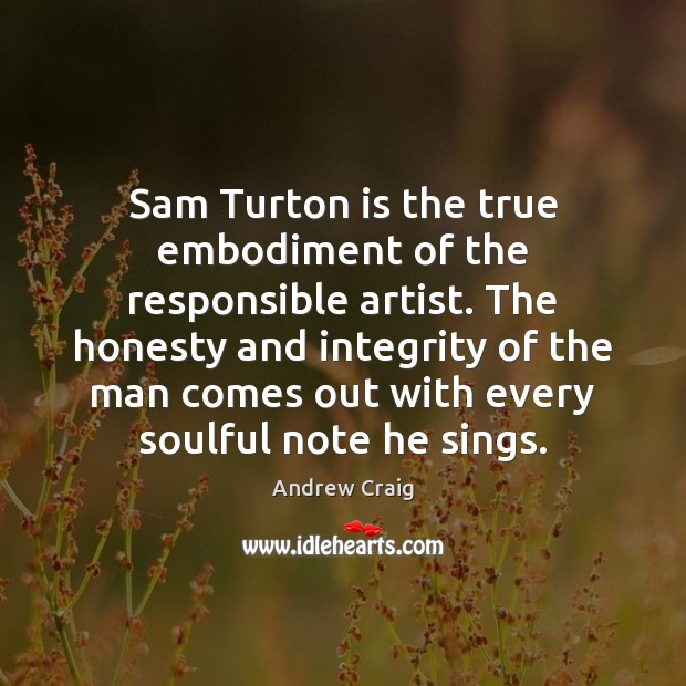 Image, Sam Turton is the true embodiment of the responsible artist. The honesty