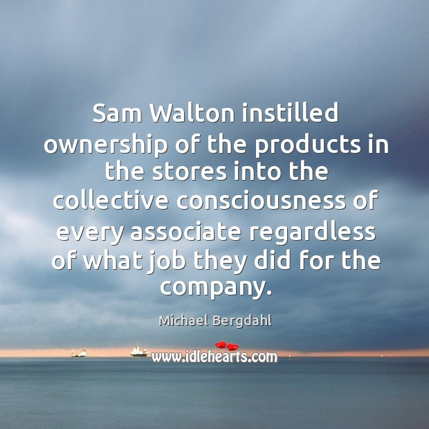Image, Sam walton instilled ownership of the products in the stores into the collective