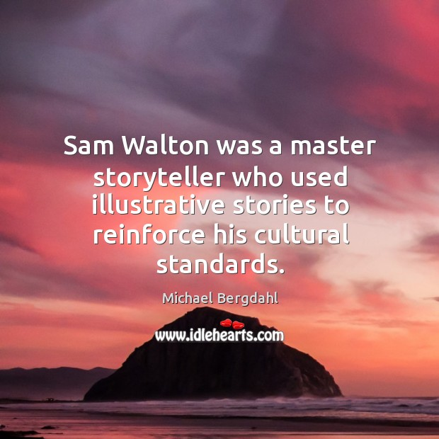 Image, Sam walton was a master storyteller who used illustrative stories to reinforce his cultural standards.