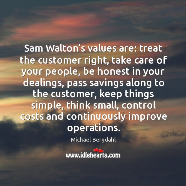 Sam walton's values are: treat the customer right, take care of your people Image