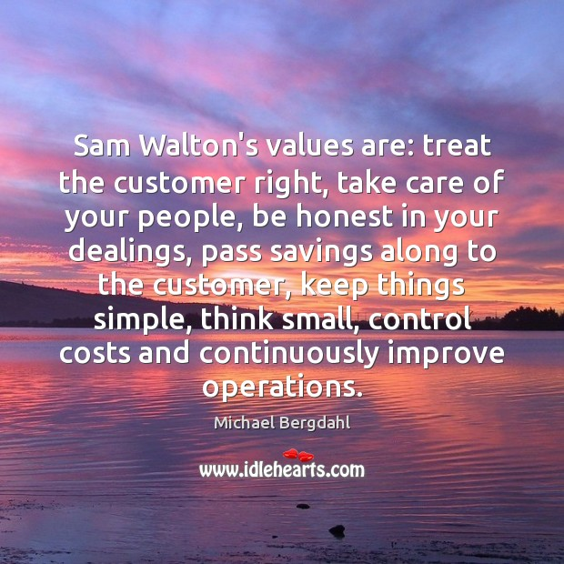 Sam Walton's values are: treat the customer right, take care of your Image