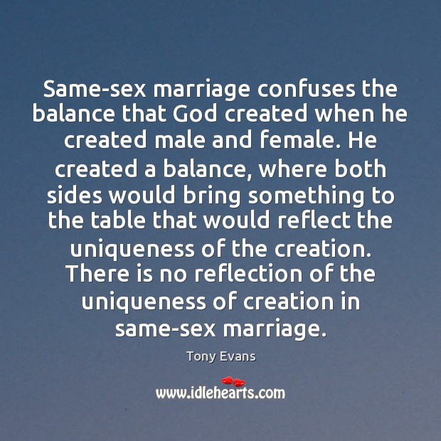 Same-sex marriage confuses the balance that God created when he created male Image