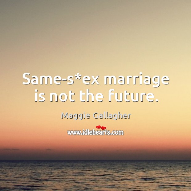 Image, Same-s*ex marriage is not the future.