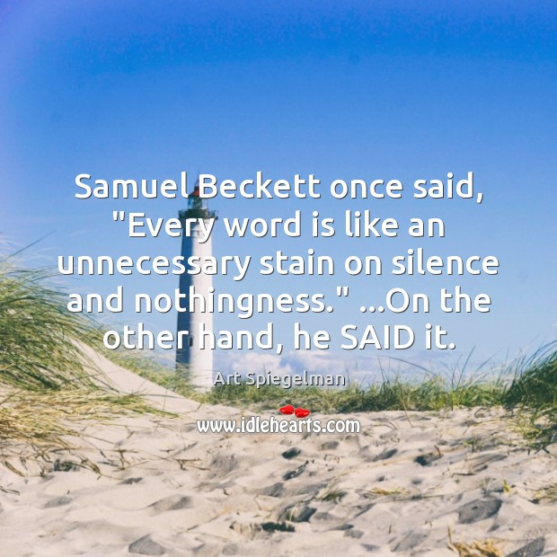 "Image, Samuel Beckett once said, ""Every word is like an unnecessary stain on"