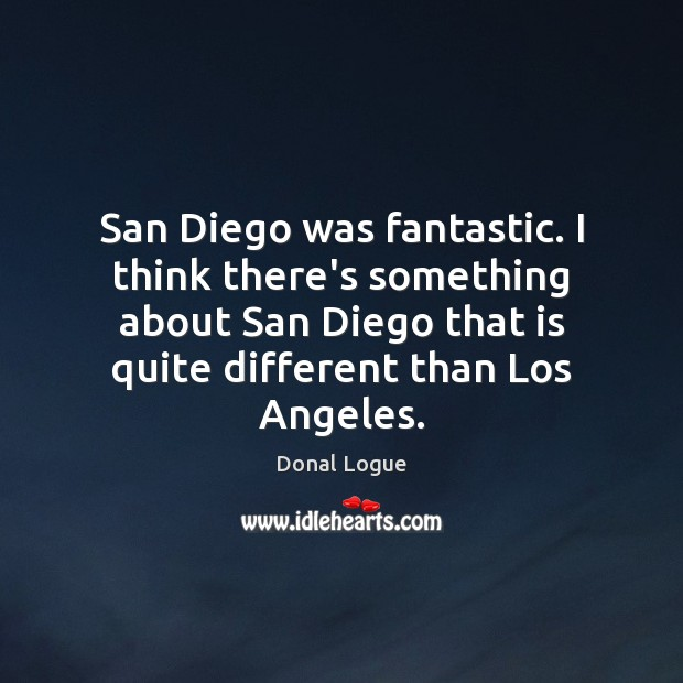 San Diego was fantastic. I think there's something about San Diego that Image