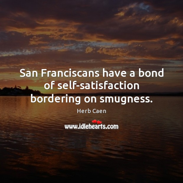 Image, San Franciscans have a bond of self-satisfaction bordering on smugness.