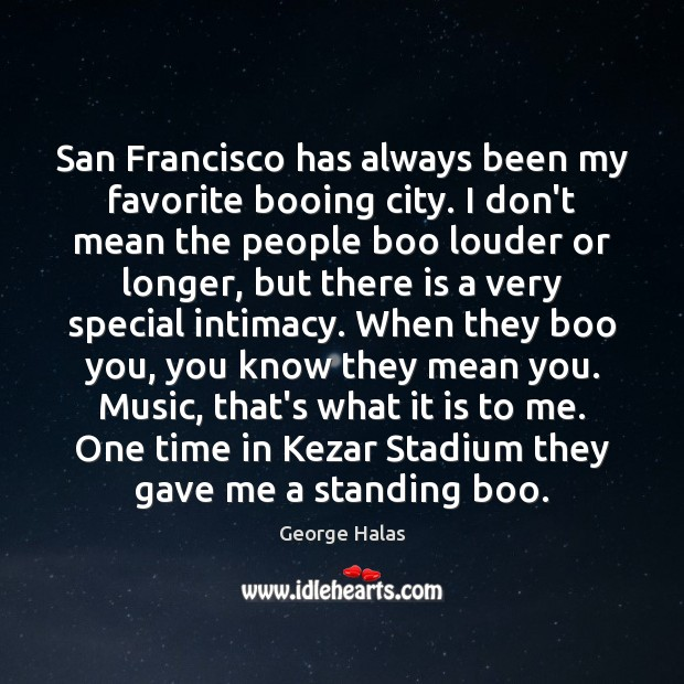 San Francisco has always been my favorite booing city. I don't mean George Halas Picture Quote