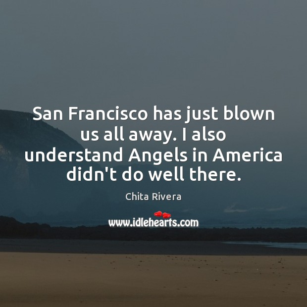 Image, San Francisco has just blown us all away. I also understand Angels