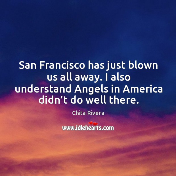 Image, San francisco has just blown us all away. I also understand angels in america didn't do well there.