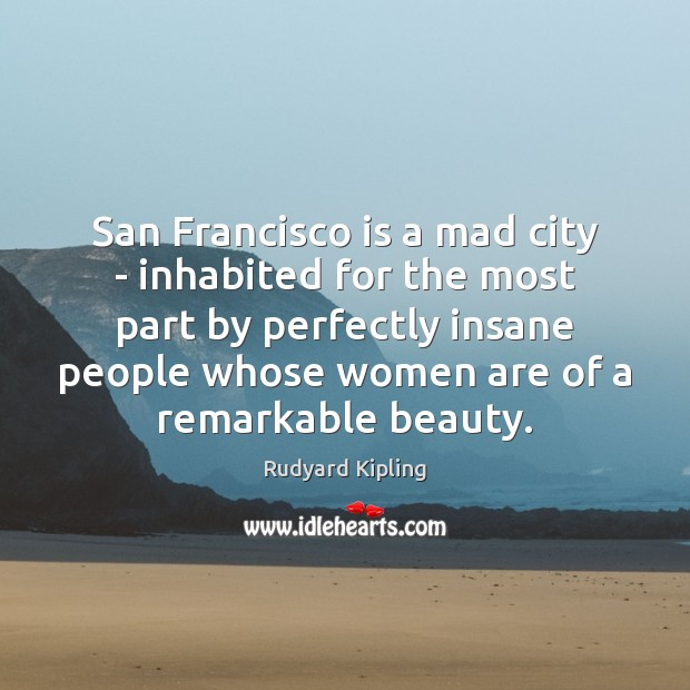 San Francisco is a mad city – inhabited for the most part Image