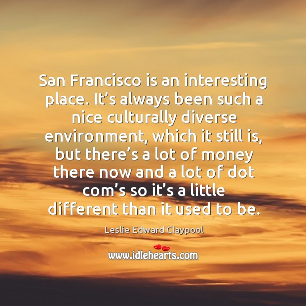 Image, San francisco is an interesting place. It's always been such a nice culturally diverse
