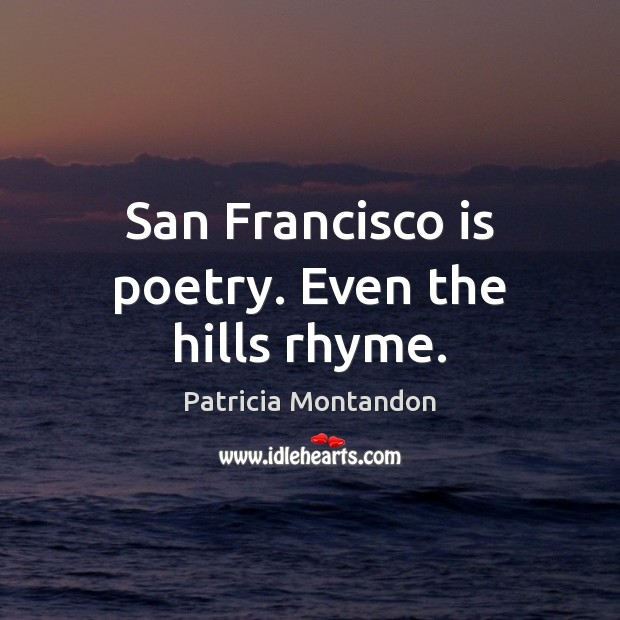 San Francisco is poetry. Even the hills rhyme. Image
