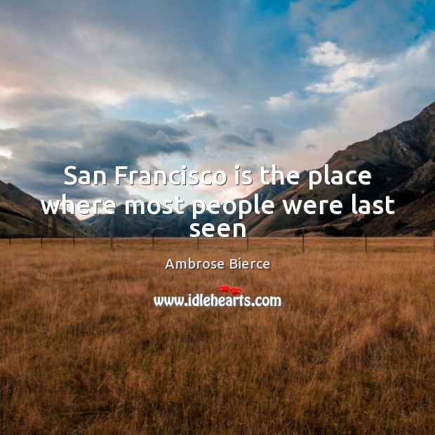 Image, San Francisco is the place where most people were last seen