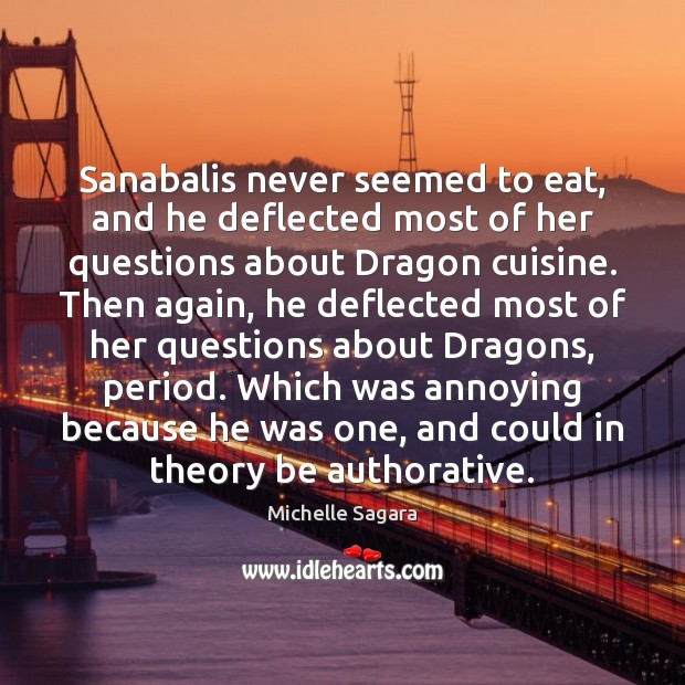 Sanabalis never seemed to eat, and he deflected most of her questions Image