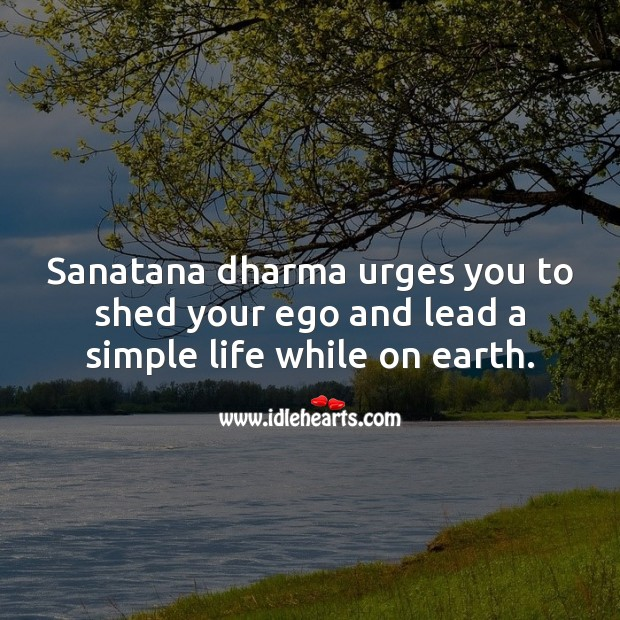 Sanatana dharma urges you to shed your ego and lead a simple life while on earth. Earth Quotes Image