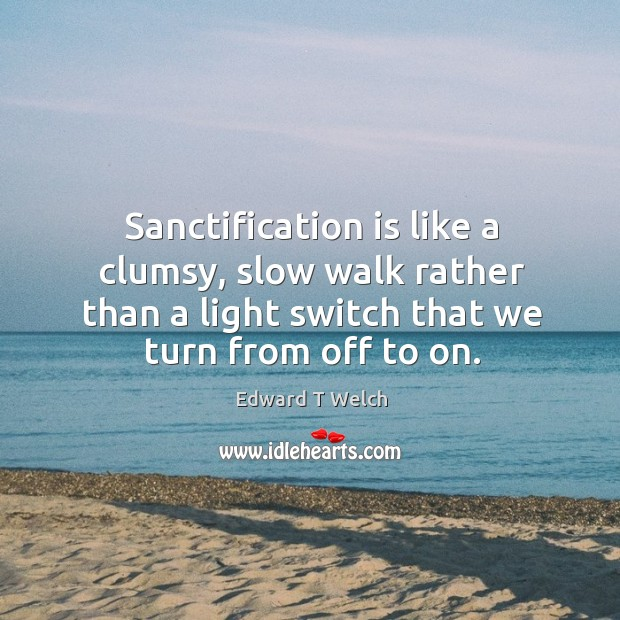 Sanctification is like a clumsy, slow walk rather than a light switch Image