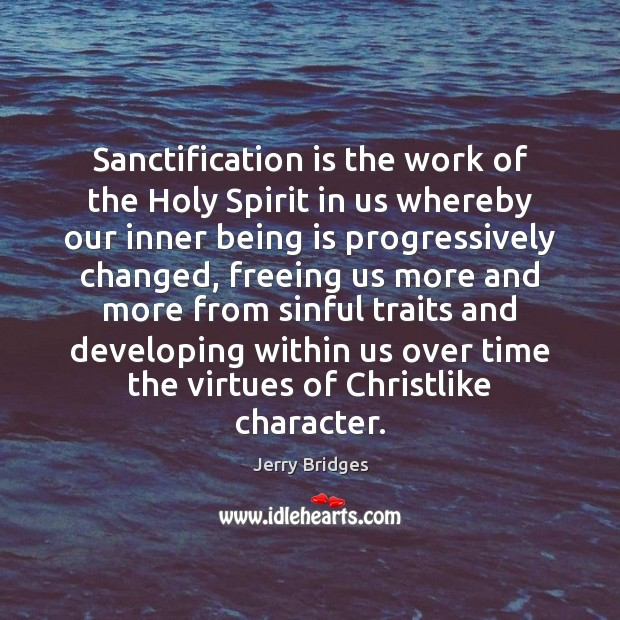Sanctification is the work of the Holy Spirit in us whereby our Jerry Bridges Picture Quote