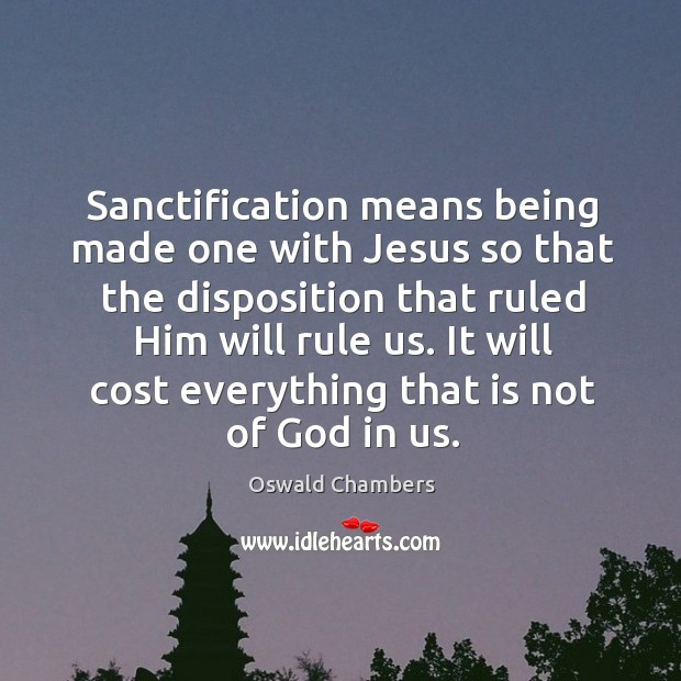 Sanctification means being made one with Jesus so that the disposition that Image