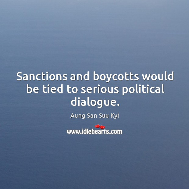 Sanctions and boycotts would be tied to serious political dialogue. Image