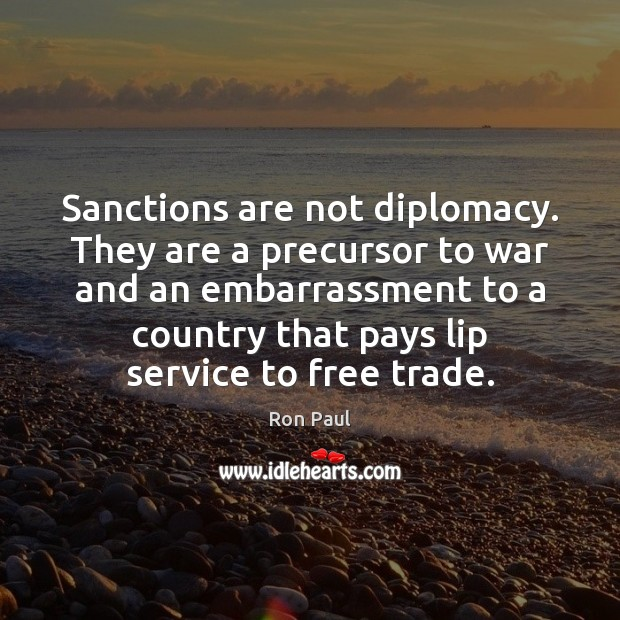 Sanctions are not diplomacy. They are a precursor to war and an Image