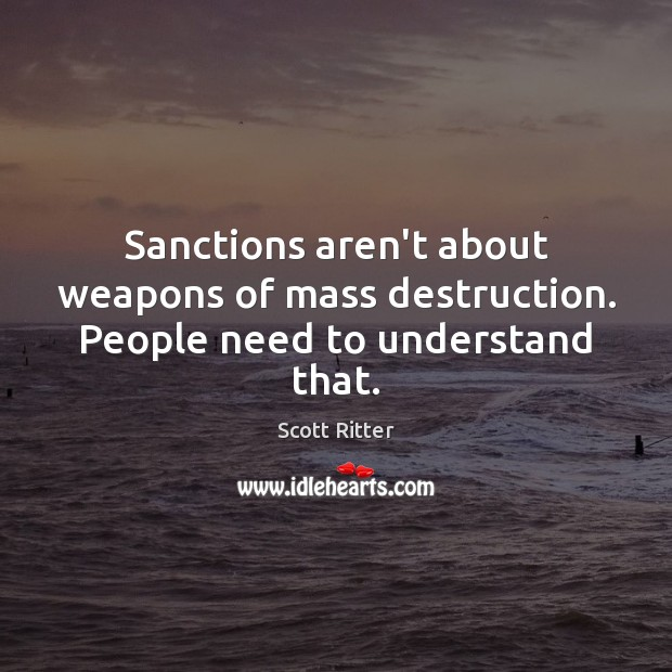 Sanctions aren't about weapons of mass destruction. People need to understand that. Image