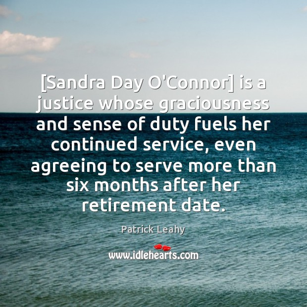 [Sandra Day O'Connor] is a justice whose graciousness and sense of duty Image
