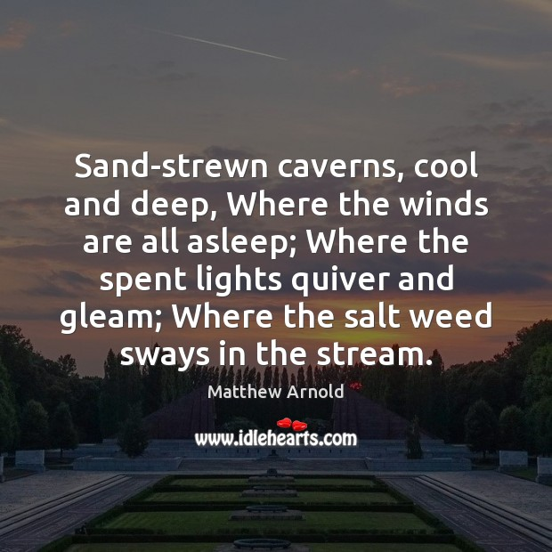 Sand-strewn caverns, cool and deep, Where the winds are all asleep; Where Cool Quotes Image