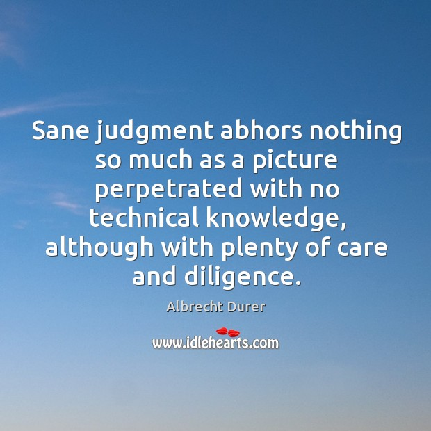 Image, Sane judgment abhors nothing so much as a picture perpetrated with no technical knowledge