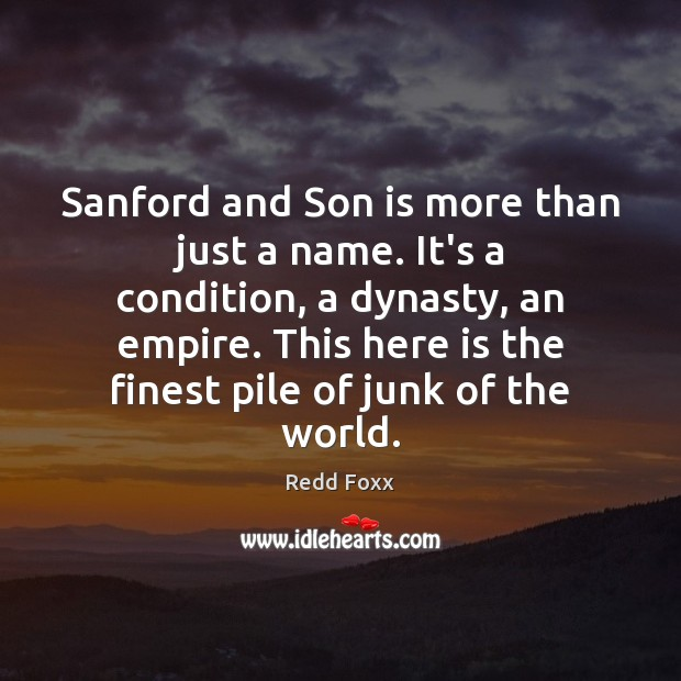 Sanford and Son is more than just a name. It's a condition, Son Quotes Image