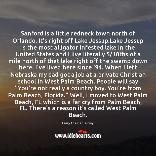 Image, Sanford is a little redneck town north of Orlando. It's right off