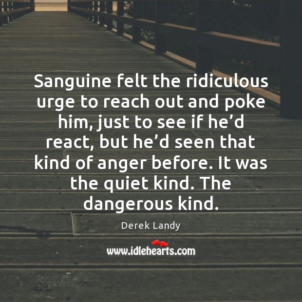 Image, Sanguine felt the ridiculous urge to reach out and poke him, just