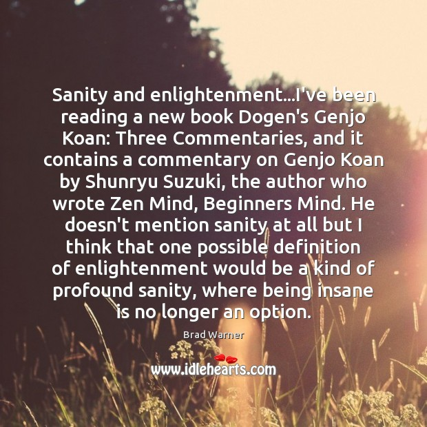 Sanity and enlightenment…I've been reading a new book Dogen's Genjo Koan: Brad Warner Picture Quote