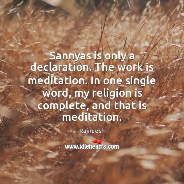 Image, Sannyas is only a declaration. The work is meditation. In one single