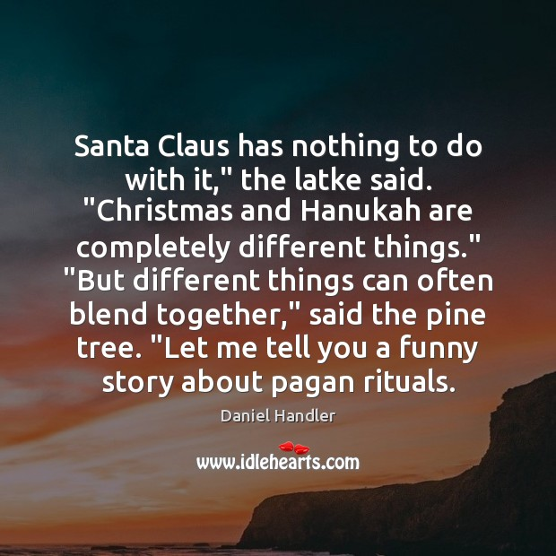"""Santa Claus has nothing to do with it,"""" the latke said. """"Christmas Daniel Handler Picture Quote"""