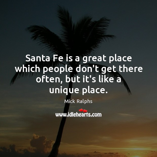 Santa Fe is a great place which people don't get there often, Image