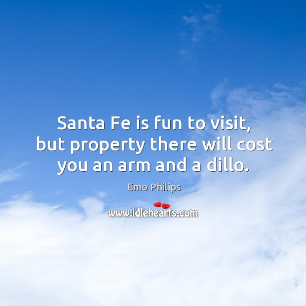 Santa Fe is fun to visit, but property there will cost you an arm and a dillo. Image