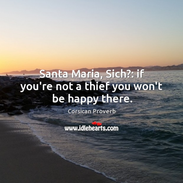 Santa maria, sich?: if you're not a thief you won't be happy there. Image
