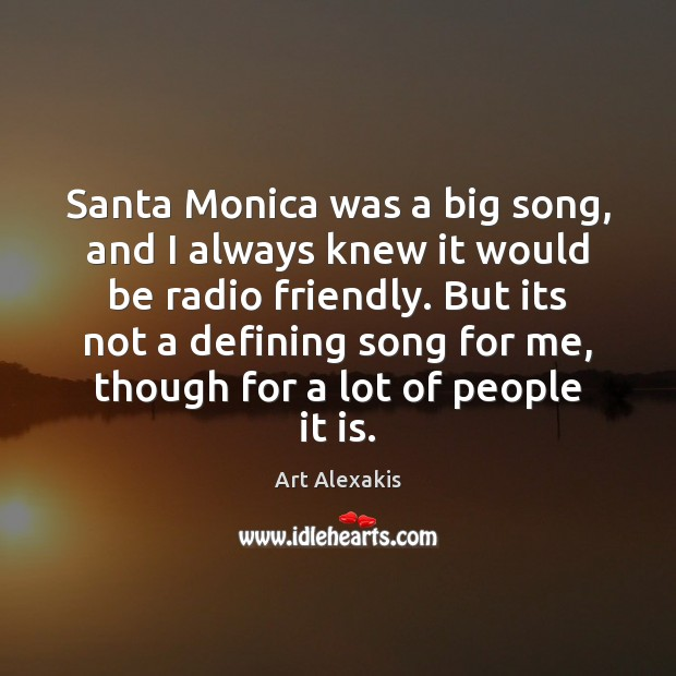 Image, Santa Monica was a big song, and I always knew it would
