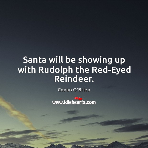 Image, Santa will be showing up with Rudolph the Red-Eyed Reindeer.