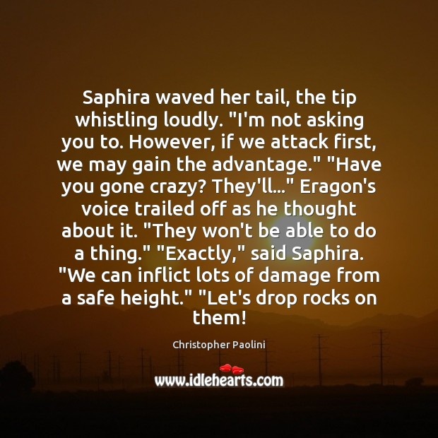 """Saphira waved her tail, the tip whistling loudly. """"I'm not asking you Image"""