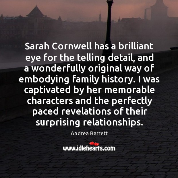Sarah Cornwell has a brilliant eye for the telling detail, and a Image