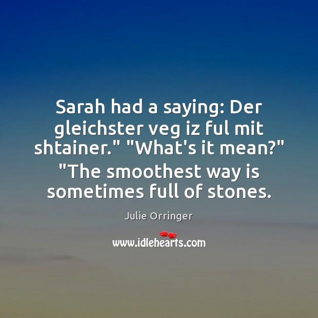 """Sarah had a saying: Der gleichster veg iz ful mit shtainer."""" """"What's Image"""