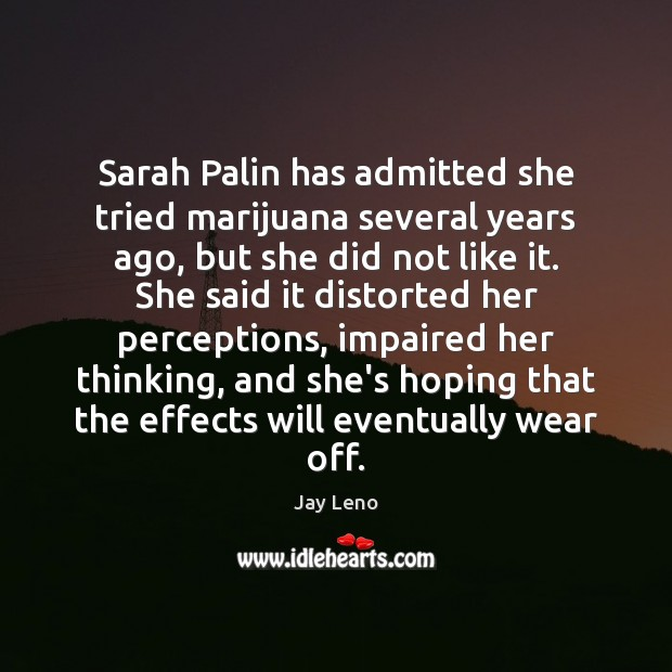 Image, Sarah Palin has admitted she tried marijuana several years ago, but she