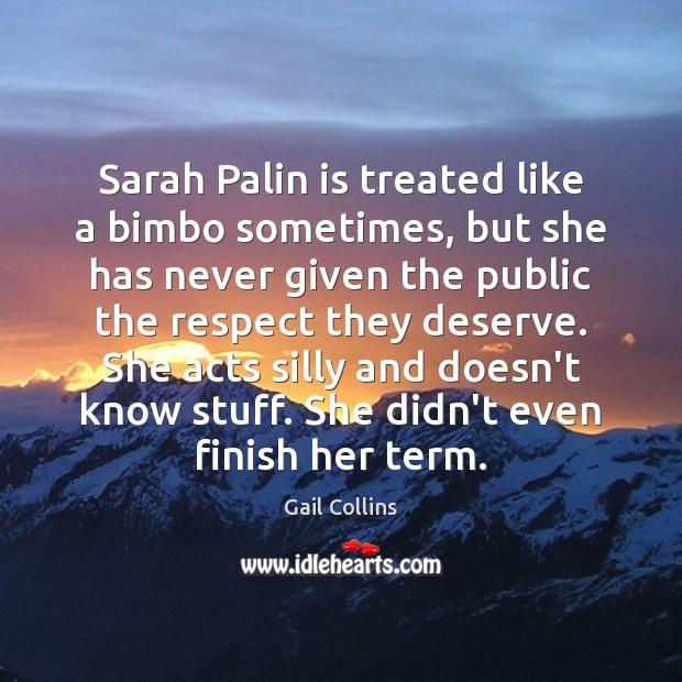Sarah Palin is treated like a bimbo sometimes, but she has never Image
