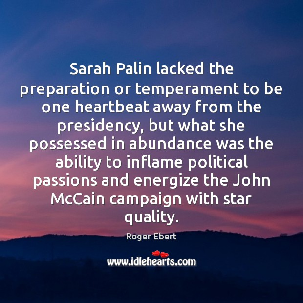 Sarah Palin lacked the preparation or temperament to be one heartbeat away Ability Quotes Image