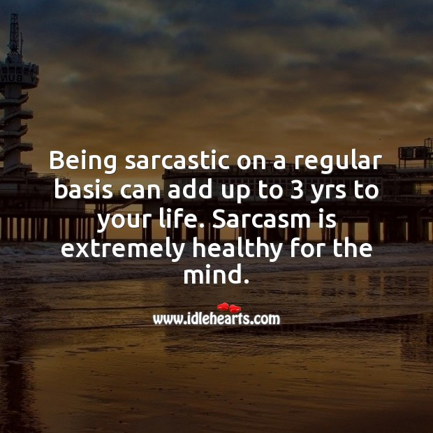 Sarcasm is extremely healthy for the mind. Sarcastic Quotes Image