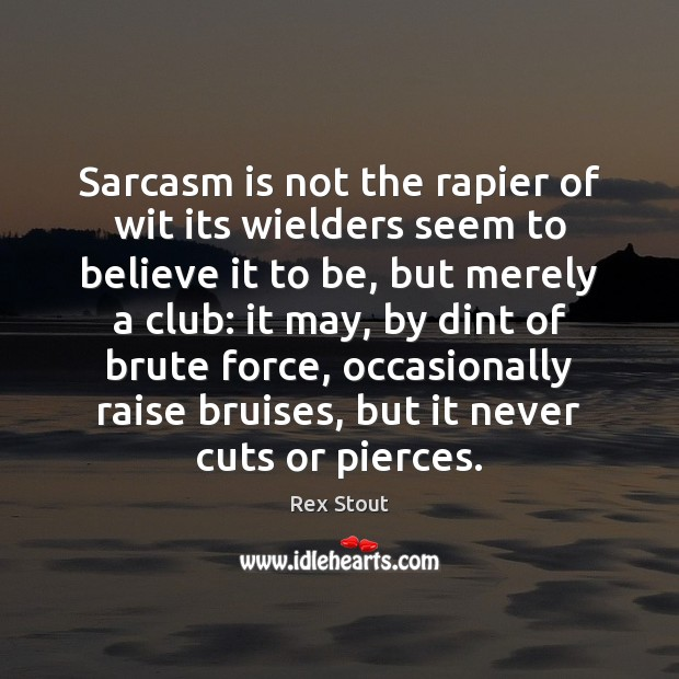 Sarcasm is not the rapier of wit its wielders seem to believe Image