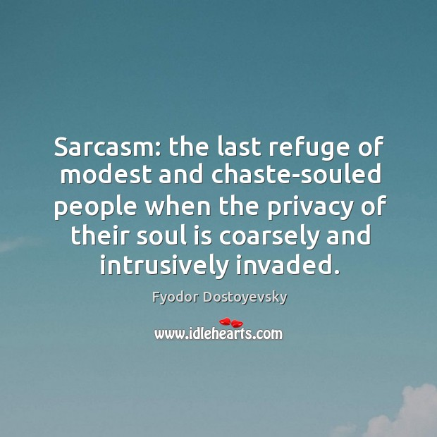 Sarcasm: the last refuge of modest and chaste-souled people Image