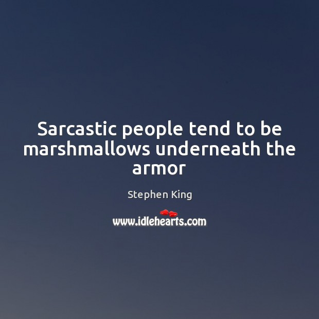 Sarcastic people tend to be marshmallows underneath the armor Sarcastic Quotes Image