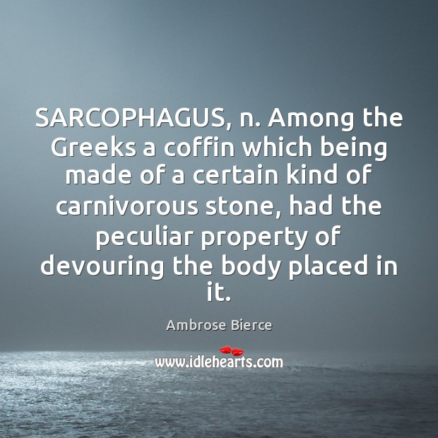 Image, SARCOPHAGUS, n. Among the Greeks a coffin which being made of a
